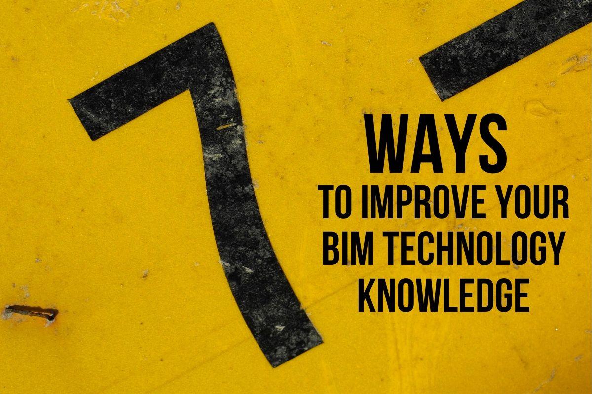 7 ways to improve your BIM technology knowledge