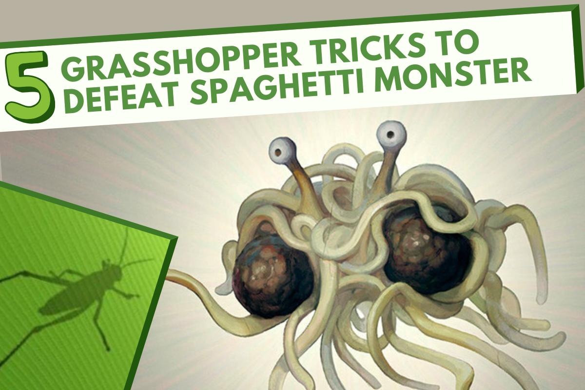 5 Grasshopper tricks to defeat spaghetti monster