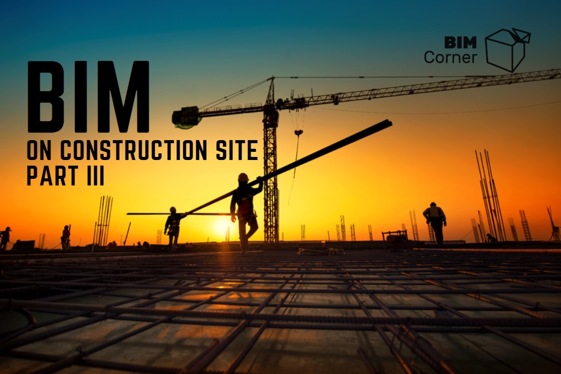 BIM in construction company and on site – part 3