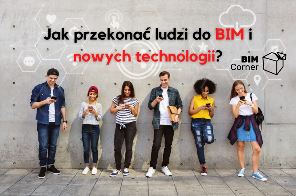 BIM przekonaj ludzi do nowych technologii