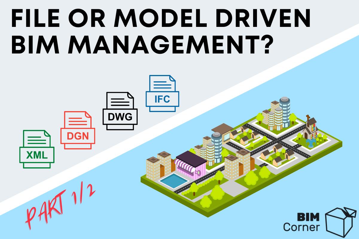 File or Model driven BIM management?