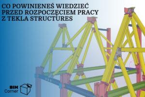 co powinieneś wiedzieć przed rozpoczęciem pracy z Tekla Structures